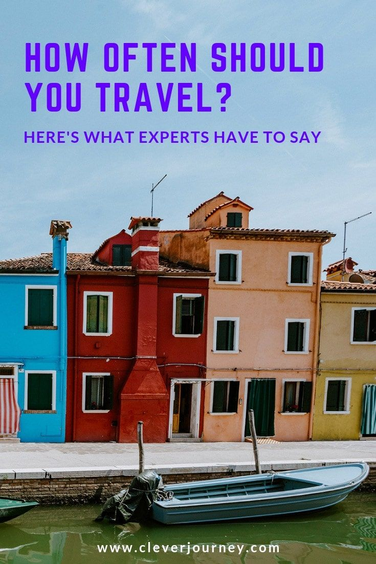 How Often Should You Travel? Here's What Experts Have To ...