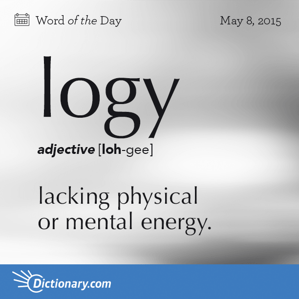 Dictionary Coms Word Of The Day Logy Lacking Physical Or Mental Energy Or
