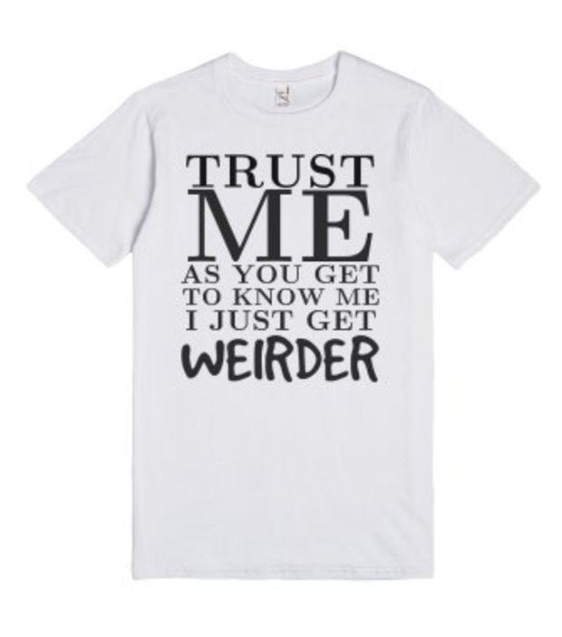 Trust me I get Weirder tee t shirt-Unisex White T-Shirt | Stuff to ...