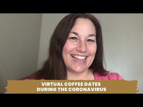 Virtual Coffee Dates during the Coronavirus