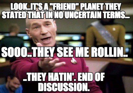 Meme Creator Look It S A Friend Planet They Stated That In No Uncertain Terms They Ha Meme Generator At Memecreator Org Memes Meme Creator Planets