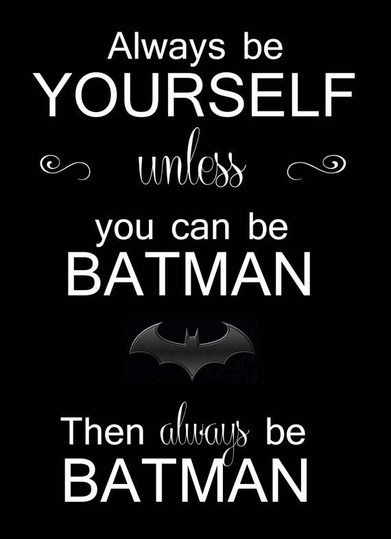 Always Be Yourself Unless You Can Be Batman By Thewoodencupcake