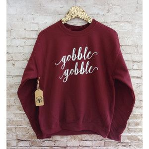 Gobble Gobble Sweatshirt Gobble Gobble Shirt Thanksgiving