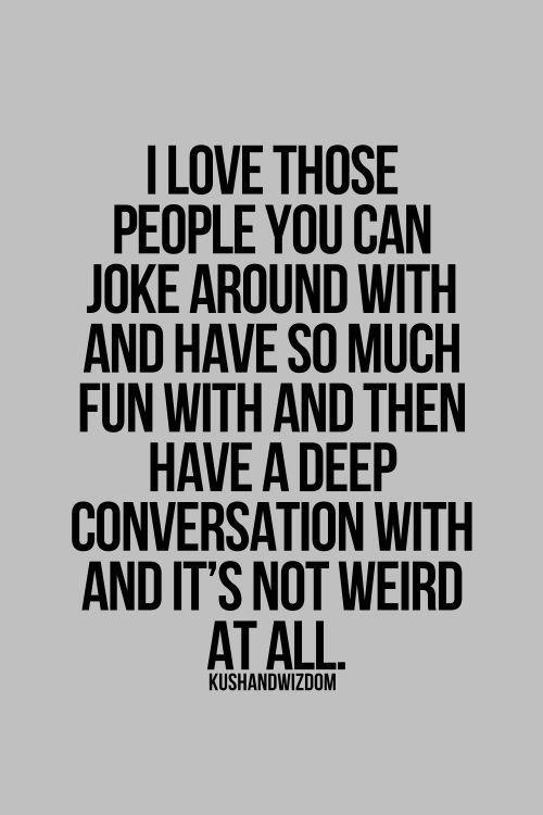 I love those people who
