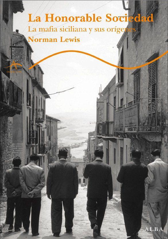 La honorable sociedad : la mafia siciliana y sus orígenes / Norman Lewis ; traducción, Arturo Peral Santamaría