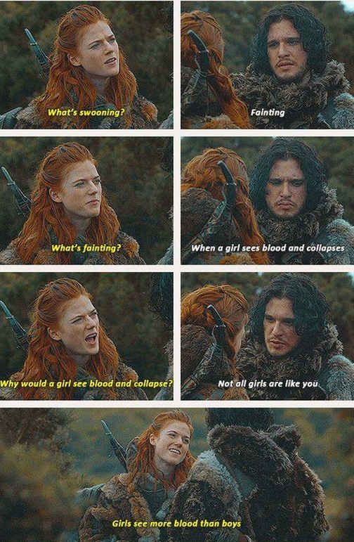 And finally, Ygritte from Game of Thrones proving that Jon Snow does indeed know nothing.   17 Things That Prove Having Your Period Is Actually Hilarious