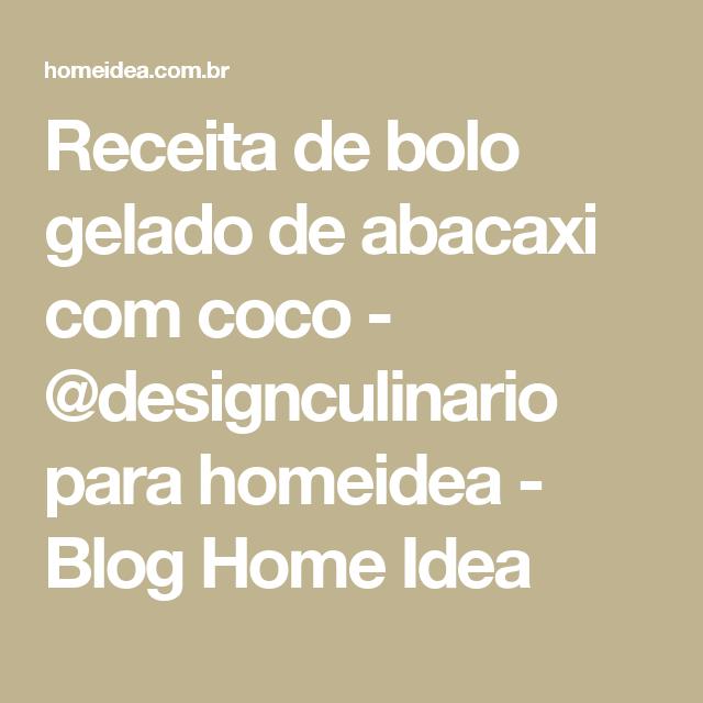Receita de bolo gelado de abacaxi com coco - @designculinario para homeidea - Blog Home Idea