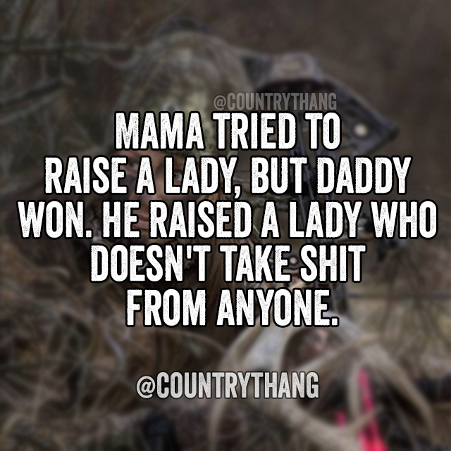 Mama tried to raise a lady but daddy won. He raised a lady who doesn