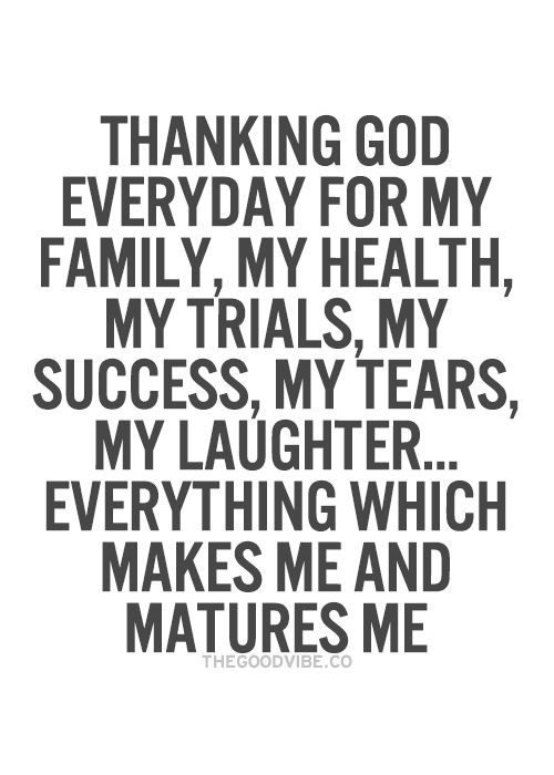 Thanking God Quotes Simple Thanking God Every Day For My Family My Health My Trials My