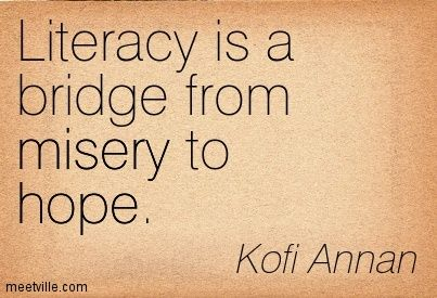Literacy is a bridge from misery to hope. - Kofi Annan | quotes ...