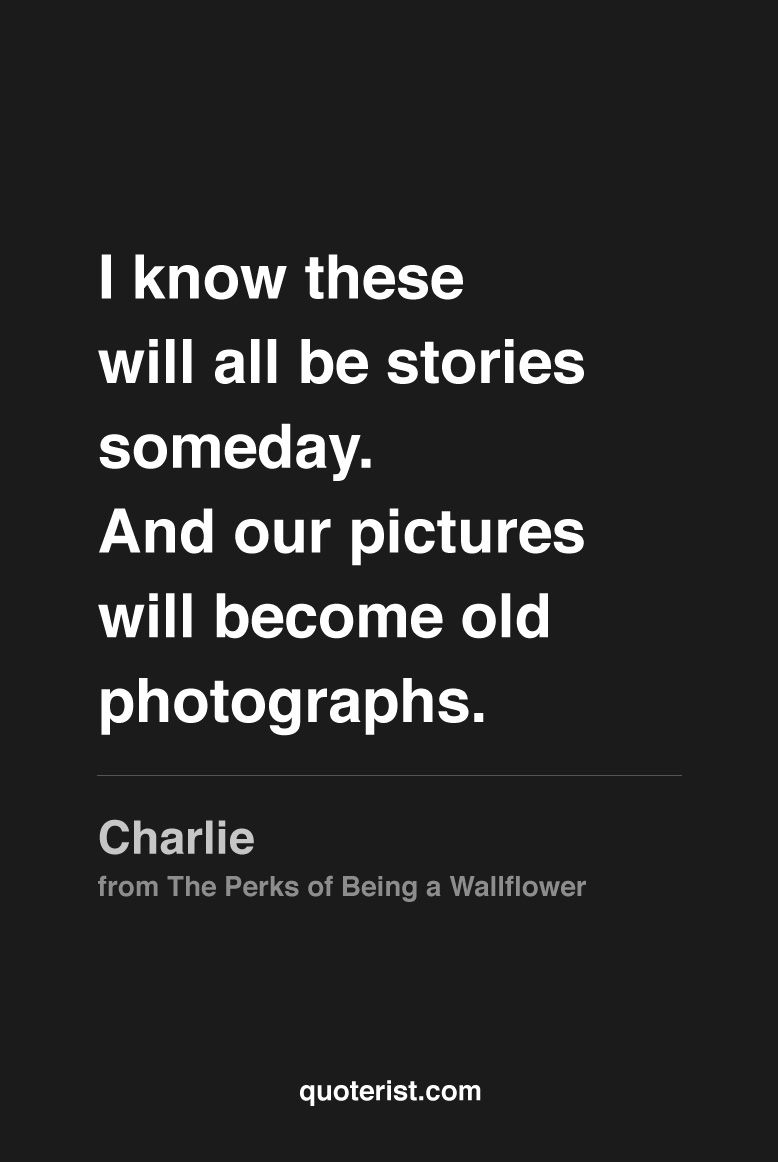 Quotes About Stories I Know These Will All Be Storiestheperksofbeingawallflower