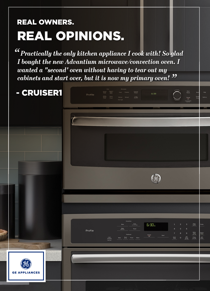 """Real owners, real opinions. """"Practically the only kitchen appliance I cook with! So glad I bought the new Advantium microwave/convection oven. I wanted a """"second' oven without having to tear out my cabinets and start over, but it is now my primary oven!"""" - Cruiser1"""
