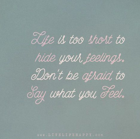 Life Is Too Short To Hide Your Feelings Don T Be Afraid To Say What You Feel Memes Quotes Meaningful Quotes Inspirational Quotes