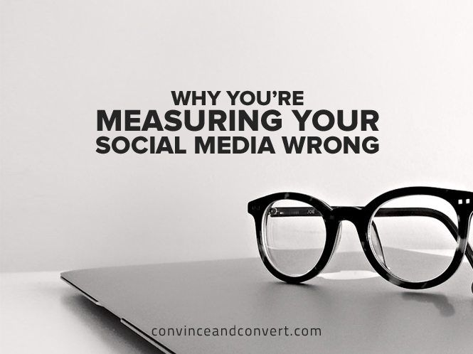 Why You're Measuring Your Social Media Wrong - @convinceconvert