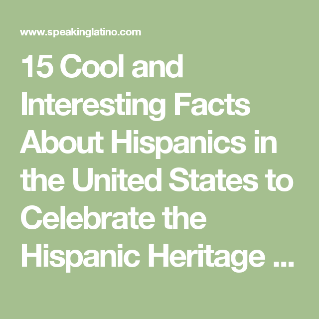 hispanic heritage month 15 facts about hispanics in the united