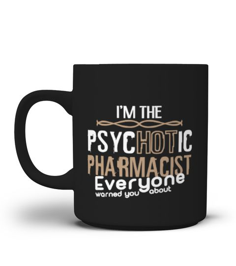 # Pharmacist Mug-I'M The Psychotic .  Special Offer, not available anywhere else!Available in a variety of styles and colorsBuy yours now before it is too late!HOW TO ORDER:1. Select the style and color you want:2. Click Reserve it now3. Select size and quantity4. Enter shipping and billing information5. Done! Simple as that!TIPS: Buy 2 or more to save shipping cost!Tip: Buy two or more with friends and save on shipping.FAST, SAFE, & SECURED checkout: