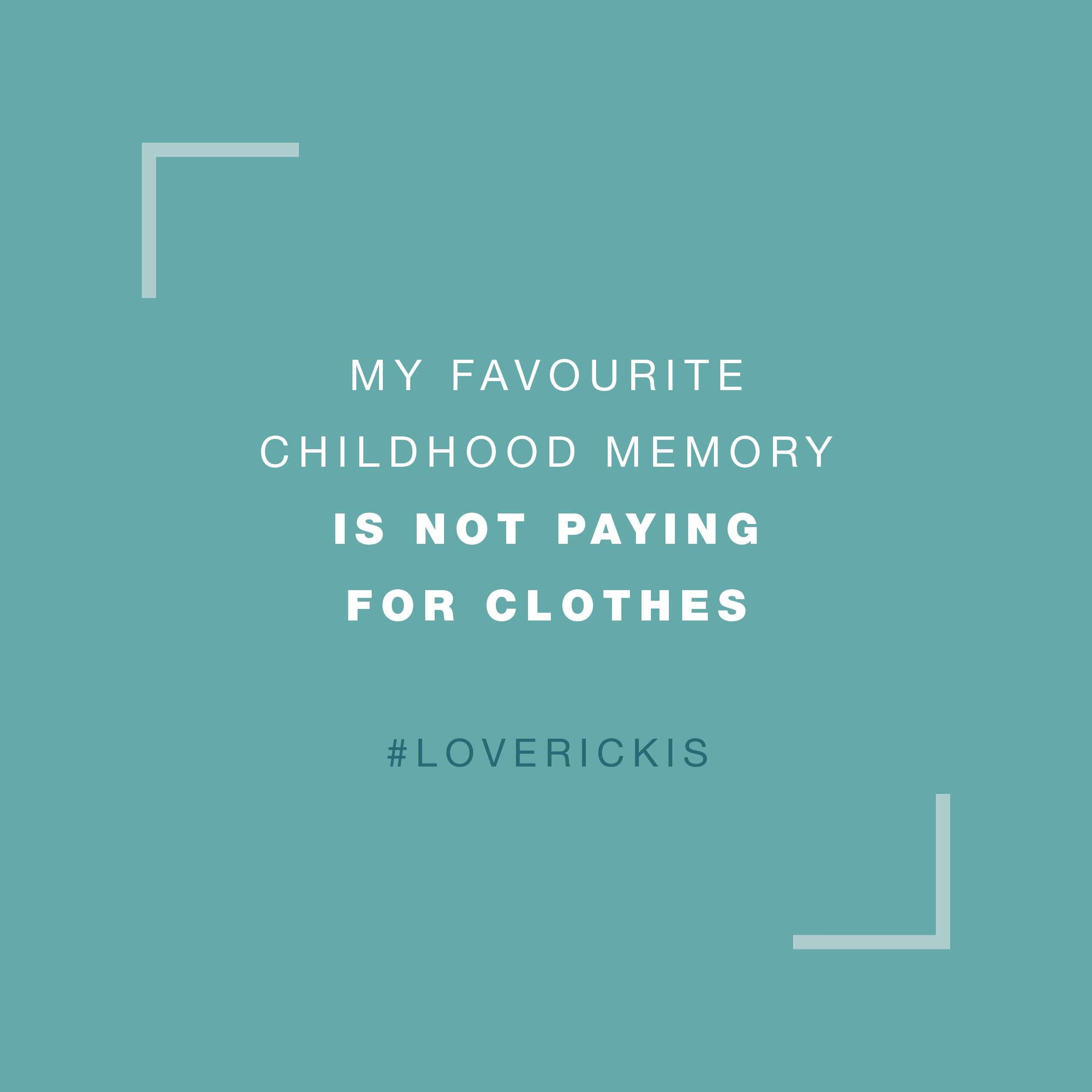 My Favourite Childhood Memory Is Not Paying For Clothes Loverickis Rickis Rickisfashion Quote Quotes Funny Childhood Memories Favorite Quotes Quotes