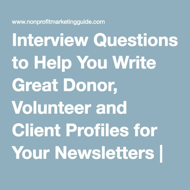 Interview Questions To Help You Write Great Donor Volunteer And Client Profiles For Your Newsletters Nonprofit Marketing Interview Questions This Or That Questions