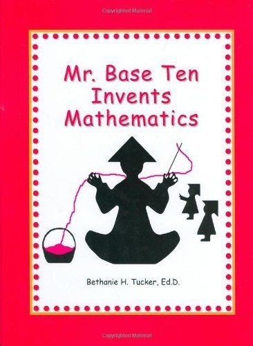 Mr. Base Ten Invents Mathematics by Bethanie H.  Living Math
