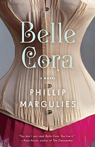 Belle Cora: A Novel by Phillip Margulies, http://www.amazon.com/dp/B00DXKJ2EY/ref=cm_sw_r_pi_dp_qXnBub0527JT9