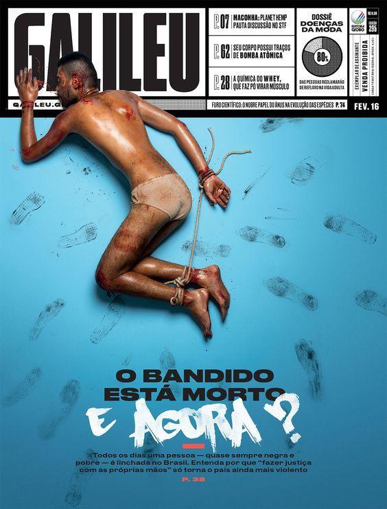 """Galileu - Fev 2016 - O BANDIDO ESTÁ MORTO E AGORA? - Todos os dias uma pessoa - que quase sempre negra e pobre - é linchada no Brasil. Entenda por que """"fazer justiça com as próprias mãos"""" só torna o país ainda mais violento.:"""