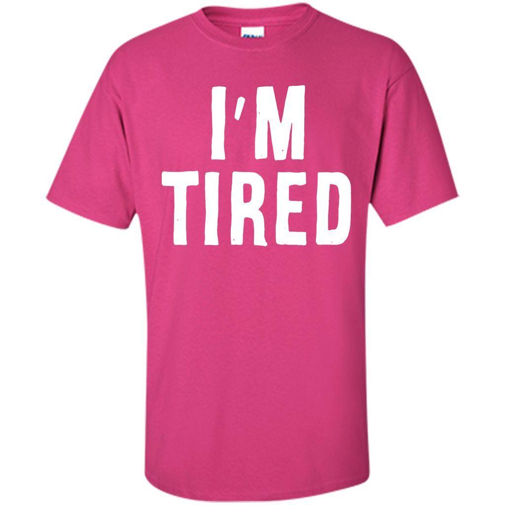 I'm Tired T-Shirt