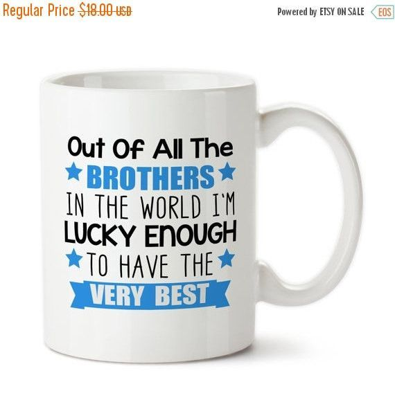 Coffee Mug Out Of All The Brothers In The World I M Lucky Enough To Have The Very Best Gift Fo
