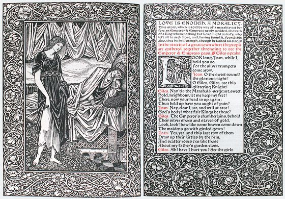 """Morris wroteLove is Enoughin 1872, a play that  draws inspiration from an ancient Welsh saga,  The Mabinogion. It tells of a king who gives up  his kingdom for the love of a commoner and was  described at the time as a """"fantastic little book,  chiefly lyrical"""".Love is enoughis better known  as a poem from the book"""