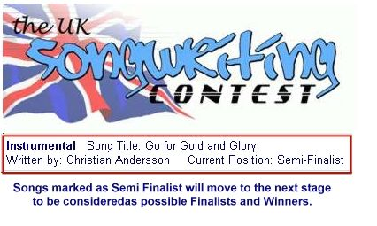 Semifinalist at UK Songwriting Contest  The track Go for Gold and Glory (already finalist in the Great American Song Contest) has now also reached Semifinalist position in the UK Songwriting Contest! And this means it can still reach finalist position and win 1st-3rd prize! Check out the YouTube video of the track or simply go directly to the track at Craze Music and to download or listen to all all variants here!