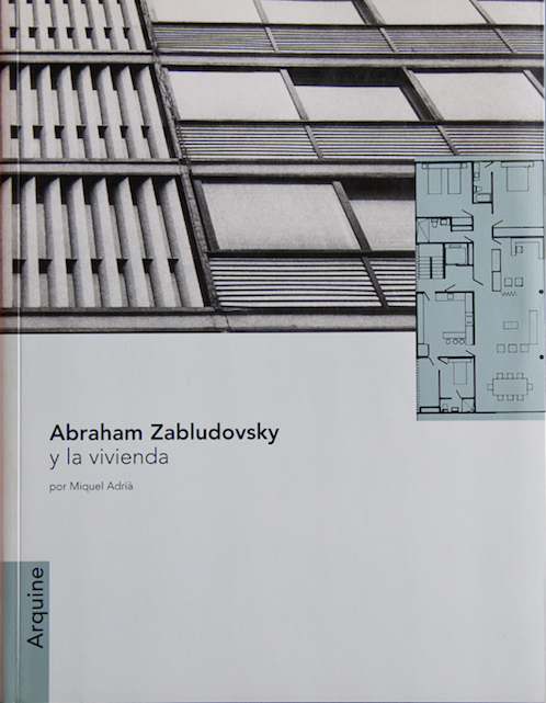 Abraham Zabludovsky y la vivienda Miquel Adrià 216 páginas, 21 x 27 cm, due tono Arquine S.A., Ciudad de México, 2000 Texto: castellano / inglés