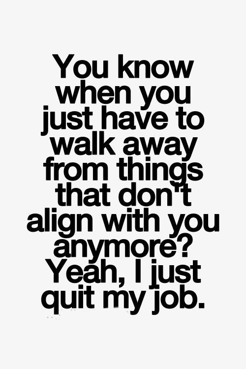 Memorable Quotes About Quitting Your Job To Help Make The Right Choice Enkivillage Job Quotes Job Quotes Funny Quitting Quotes