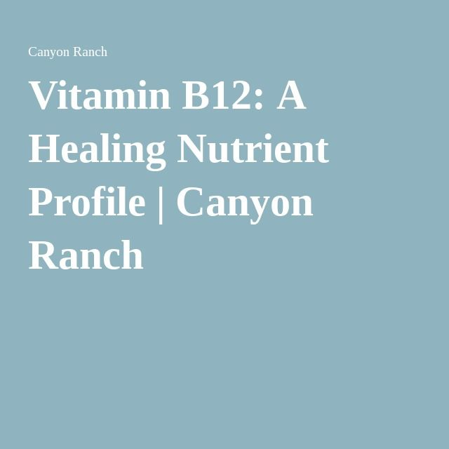 Vitamin B12: A Healing Nutrient Profile | Canyon Ranch