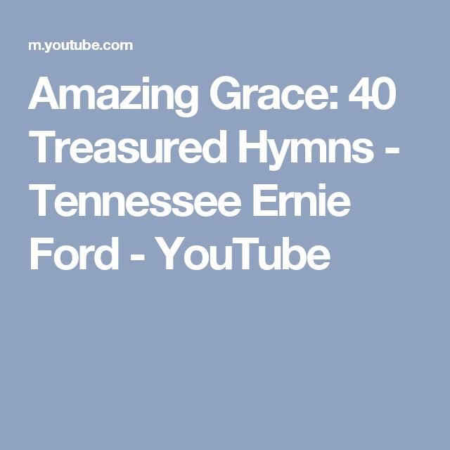 Amazing Grace 40 Treasured Hymns Tennessee Ernie Ford Youtube Tennessee Ernie Ford Amazing Grace Hymn