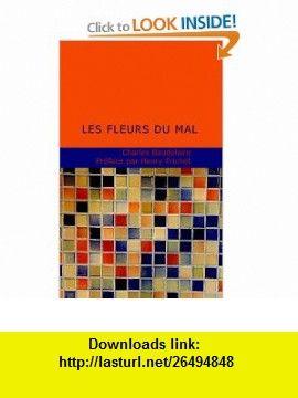 Les Fleurs du Mal (French Edition) (9781437517910) Charles Baudelaire , ISBN-10: 1437517919  , ISBN-13: 978-1437517910 ,  , tutorials , pdf , ebook , torrent , downloads , rapidshare , filesonic , hotfile , megaupload , fileserve