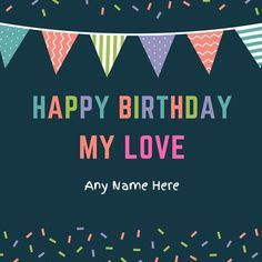 Write name on happy birthday my love greeting card with name make write name on happy birthday my love greeting card with name make free happy birthday card online free create happy birthday card with name image m4hsunfo