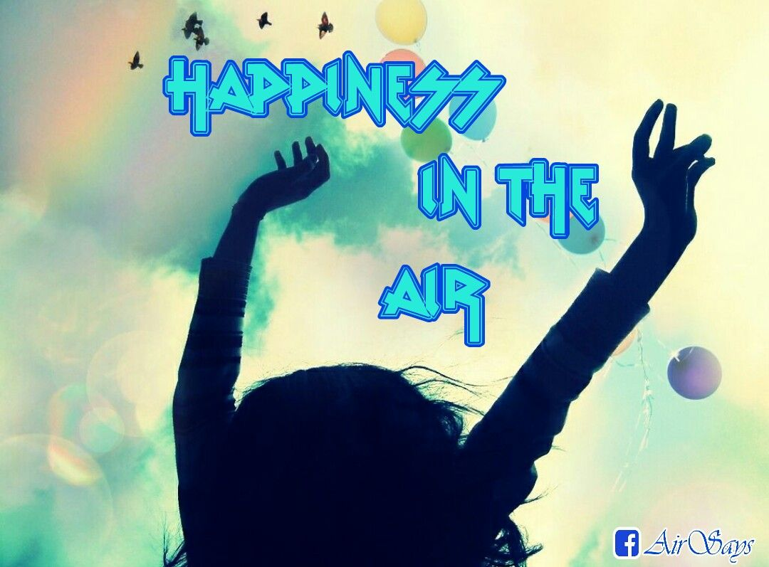 Inspirational Quotes On Happiness And Life Happiness In The Air Airsays  Feelings  Love  Friends