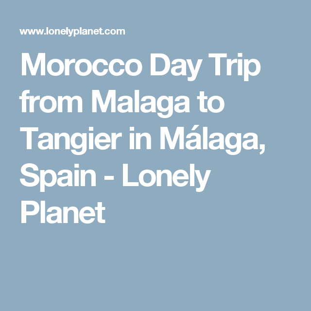 Morocco Day Trip From Malaga To Tangier In Malaga Spain