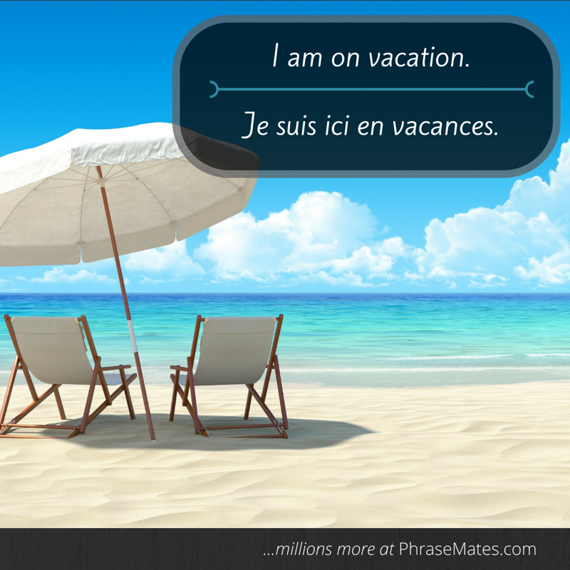Are you planning your dream vacation? Here's a quick phrase for you.