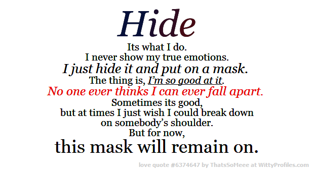 Hide Its What I Do. I Never Show My True Emotions. I Just