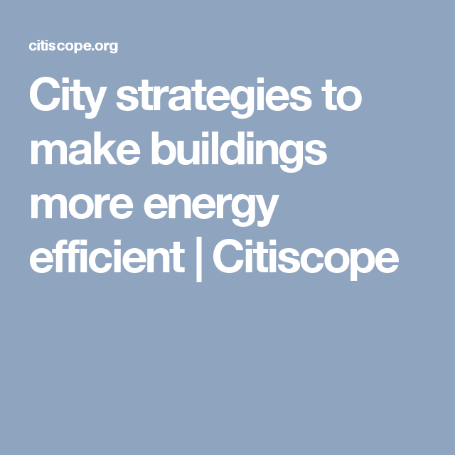 City strategies to make buildings more energy efficient | Citiscope