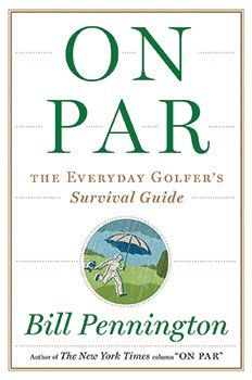 Bill Pennington's On Par: The Everyday Golfer's Survival Guide - Great Father's Day Gift
