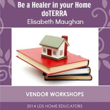 Be A Healer In Your Home Doterra Latter Day Saint Home Educators Vendor Workshop Recordings Pinterest