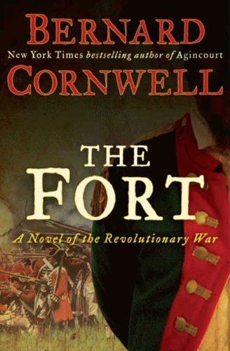 The Fort: A Novel of the Revolutionary War by Bernard Cornwell. $8.60. Author: Bernard Cornwell. 706 pages. Publisher: HarperCollins e-books; Reprint edition (September 28, 2010)