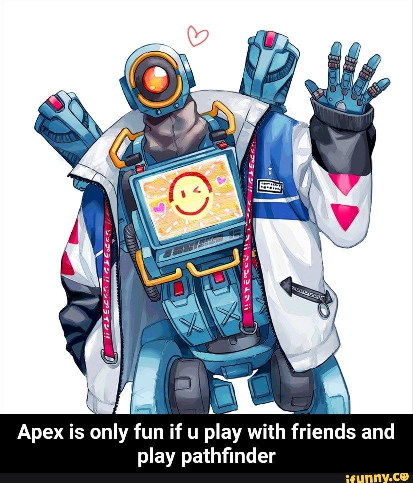 Apex is only fun if u play with friends and play pathfinder