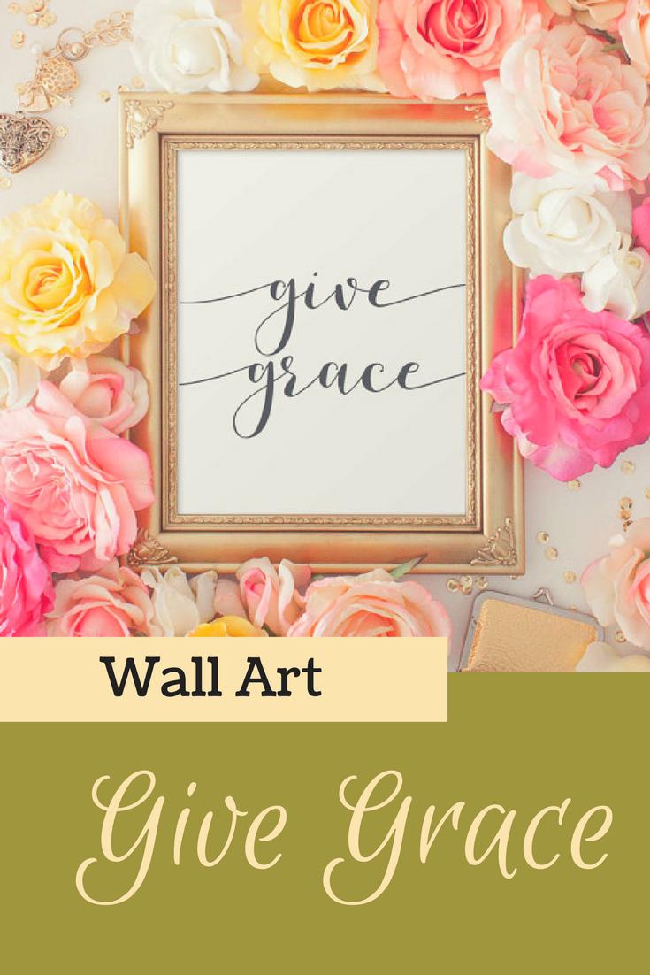 Grace Printable Wall Art, Give Grace printable quote, nursery ...
