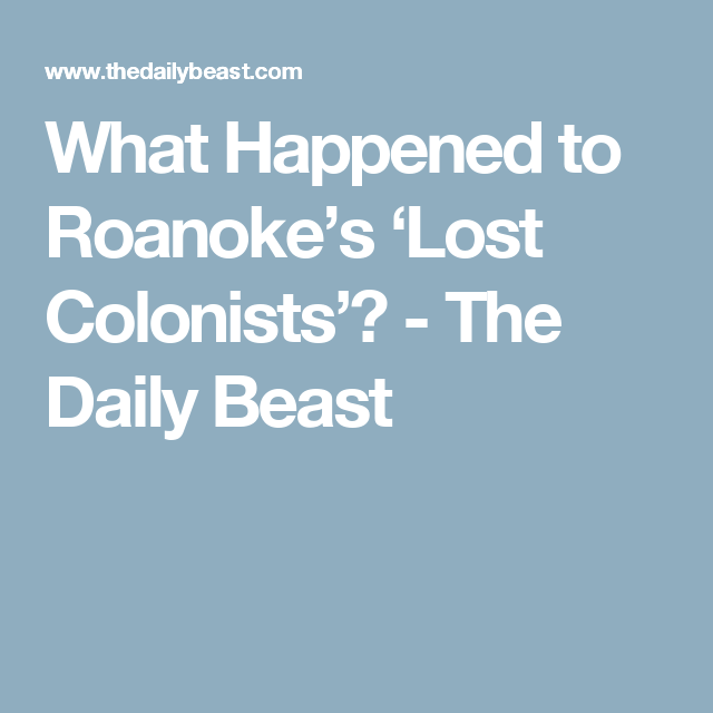 What Happened to Roanoke's 'Lost Colonists'? - The Daily Beast