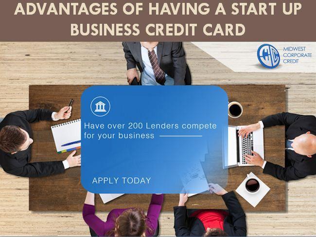 Nice Startup Advantages Of Having A Start Up Business Credit Card Business Credit Cards Start Up Business Start Up
