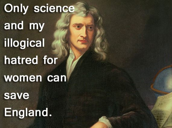 Woman Can Save England Sir Isaac Newton Legends Quotes Isaac Newton Famous Scientist Science Facts