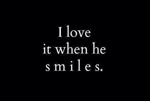 I Love It When He Smiles Love Love Quotes Quotes Girl Girly Quotes Her Him Girl Quotes Smiles Love Quotes Quotes My Love