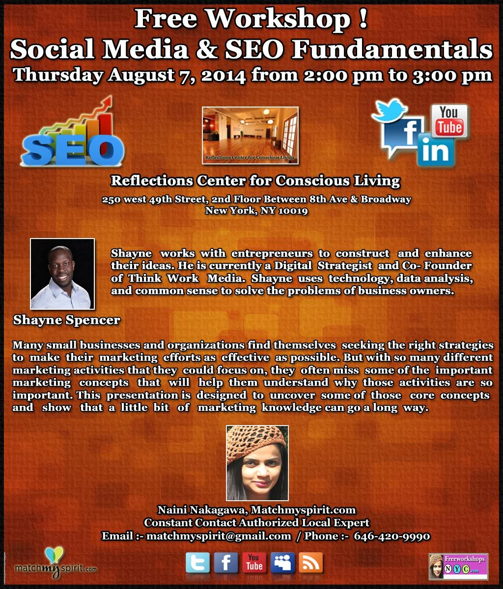 Free Workshop! Social Media & SEO Fundamentals Thursday, August 7, 2014   from 2:00 pm to 3:00 pm Reflections Studio for Conscious Living, 250 west 49th Street, 2nd Floor Between 8th Ave & Broadway New York, NY 10019  For Registration Click Below Link  https://events.r20.constantcontact.com/register/eventReg?oeidk=a07e9gepauj57226b98&oseq=&c=&ch=